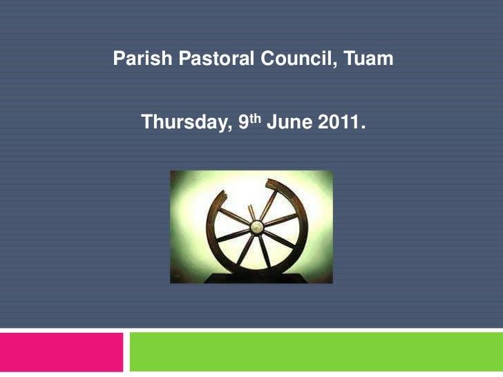 Parish Pastoral Council, Tuam <br />Thursday, 9th June 2011.<br />