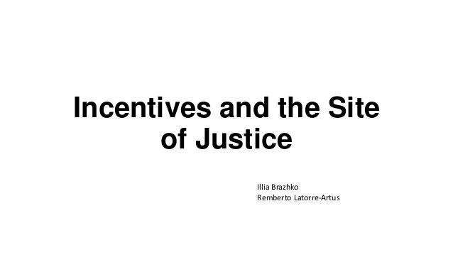 Incentives and the Site of Justice Illia Brazhko Remberto Latorre-Artus