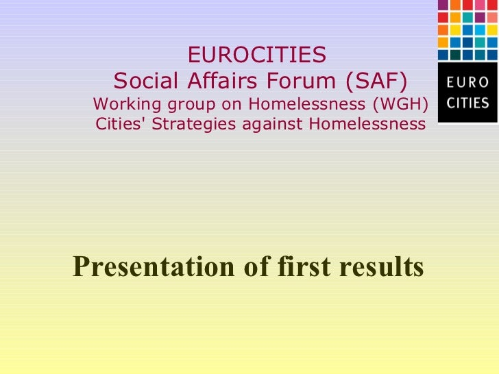 EUROCITIES   Social Affairs Forum (SAF) Working group on Homelessness (WGH) Cities Strategies against HomelessnessPresenta...