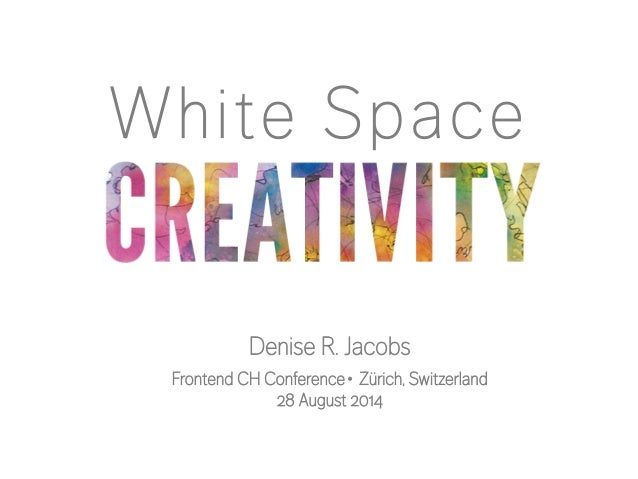 White Space Frontend CH Conference∙ Zürich, Switzerland 28 August 2014  Denise R. Jacobs