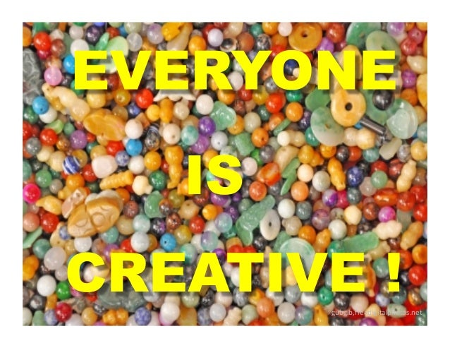 Everyone Is Creative !