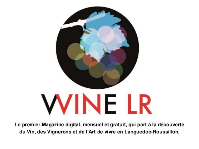 Le premier Magazine digital, mensuel et gratuit, qui part à la découverte du Vin, des Vignerons et de l'Art de vivre en La...