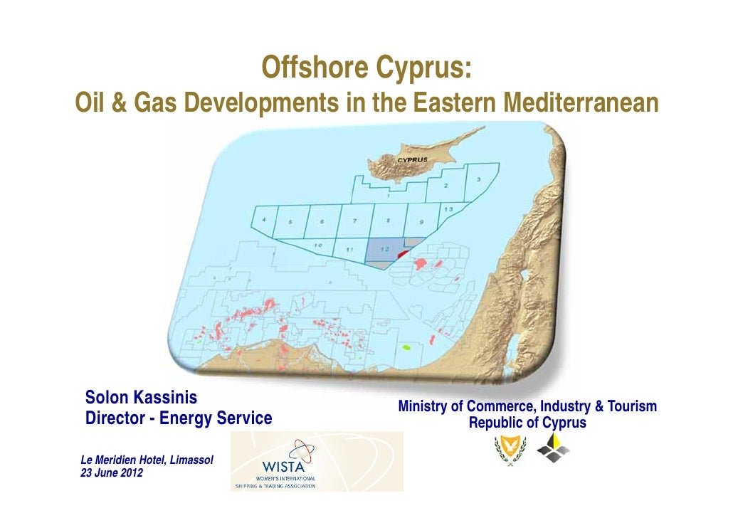 Offshore Cyprus:Oil & Gas Developments in the Eastern Mediterranean Solon Kassinis                         Ministry of Com...