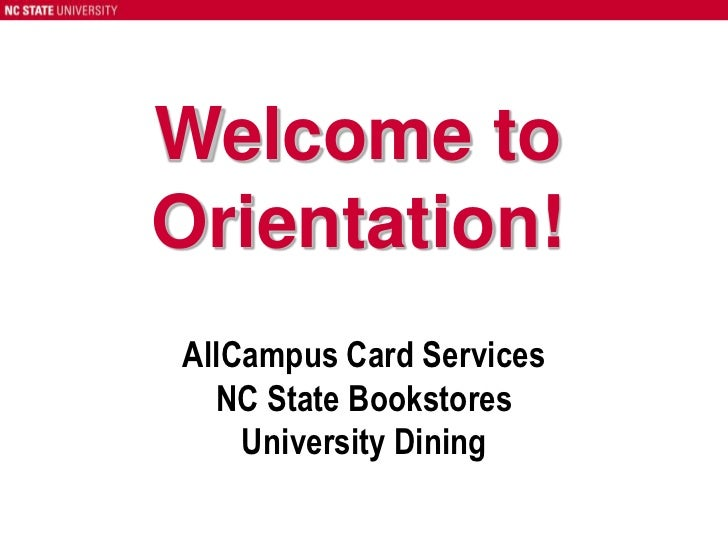 Welcome to<br />Orientation!<br />AllCampus Card Services<br />NC State Bookstores<br />University Dining<br />