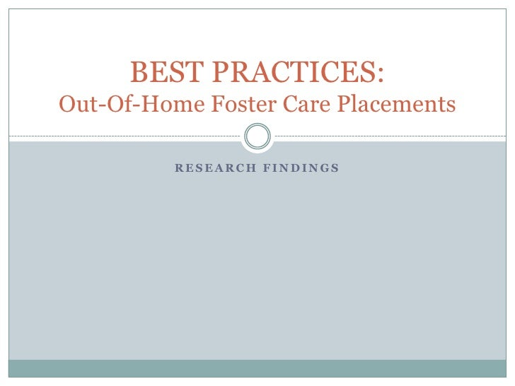 Research findings<br />BEST PRACTICES: Out-Of-Home Foster Care Placements<br />