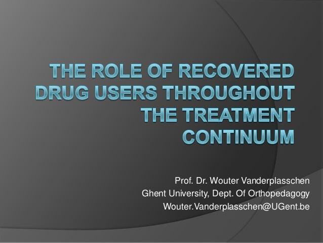 Prof. Dr. Wouter Vanderplasschen Ghent University, Dept. Of Orthopedagogy Wouter.Vanderplasschen@UGent.be