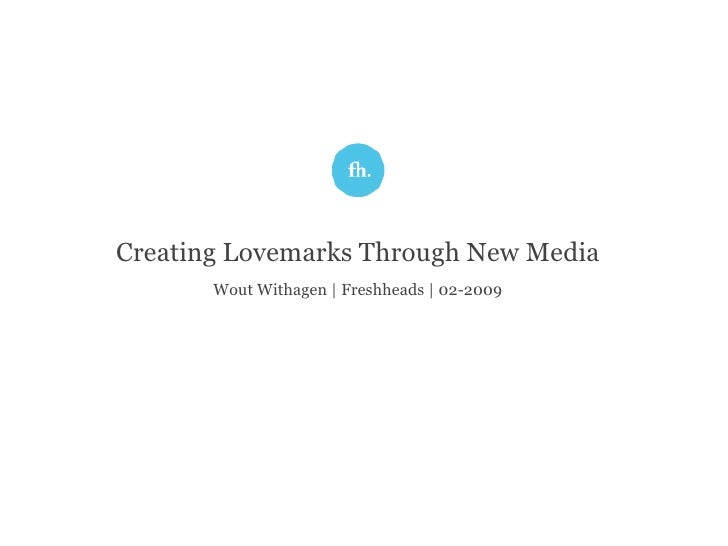 Creating Lovemarks Through New Media | Wout Withagen | Freshheads |  Collabor8