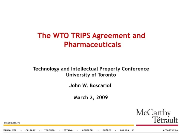 Technology and Intellectual Property Conference University of Toronto John W. Boscariol  March 2, 2009 The WTO TRIPS Agree...