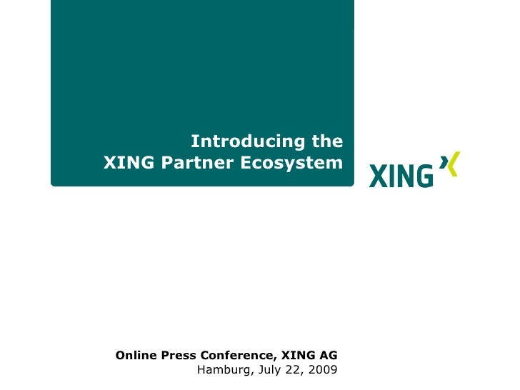 Introducing the  XING Partner Ecosystem  <ul><li>Online Press Conference, XING AG </li></ul><ul><ul><li>Hamburg, July 22, ...
