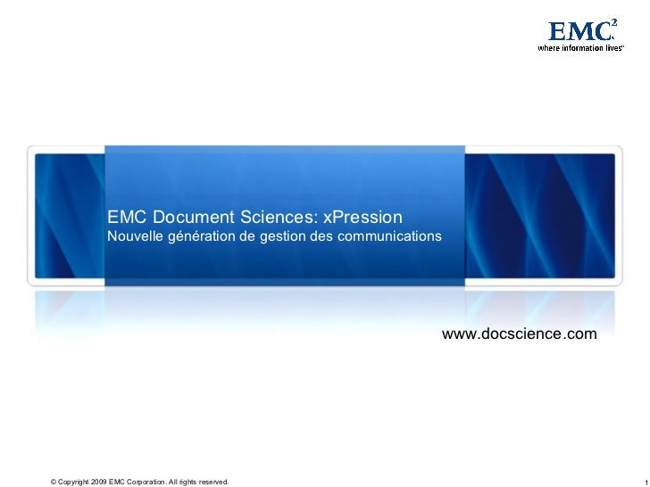 EMC Document Sciences: xPression                 Nouvelle génération de gestion des communications                        ...