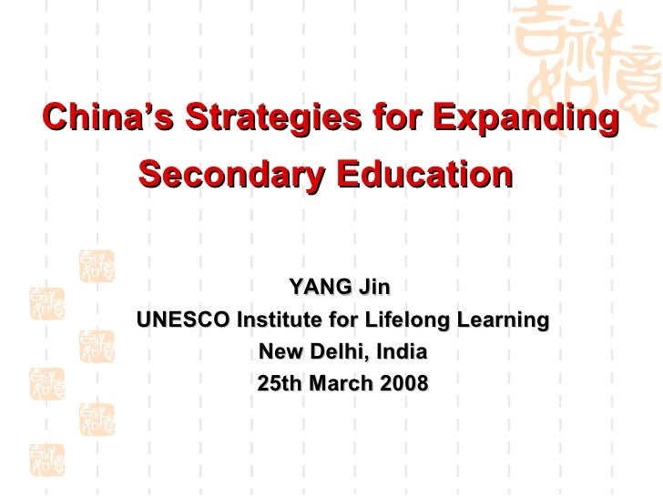 China's Strategies for Expanding Secondary Education  YANG Jin  UNESCO Institute for Lifelong Learning New Delhi, India 25...
