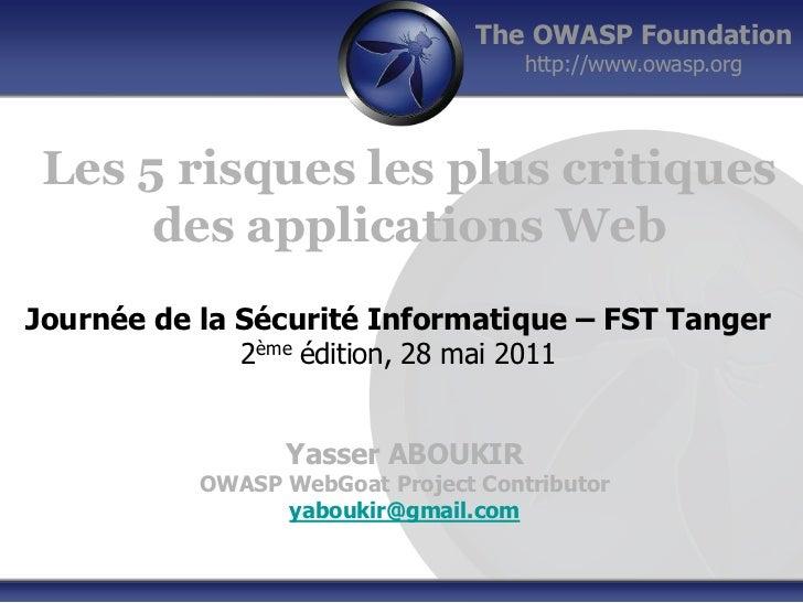 The OWASP Foundation                                     http://www.owasp.org Les 5 risques les plus critiques      des ap...