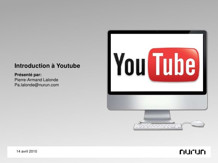 Introduction à Youtube<br />14 avril 2010<br />Présenté par:<br />Pierre-Armand Lalonde<br />Pa.lalonde@nurun.com<br />