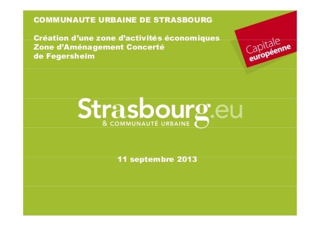 1 11 septembre 2013 COMMUNAUTE URBAINE DE STRASBOURG Création d'une zone d'activités économiques Zone d'Aménagement Concer...