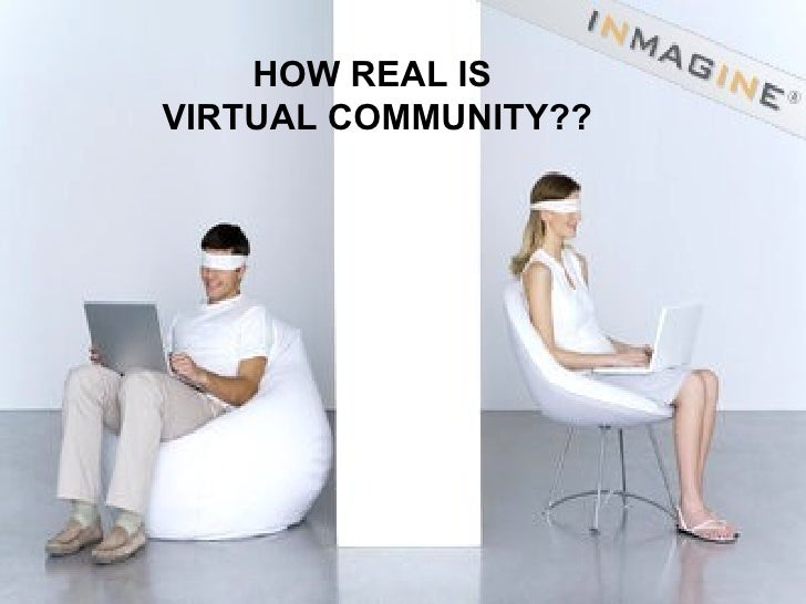 HOW REAL IS  VIRTUAL COMMUNITY??