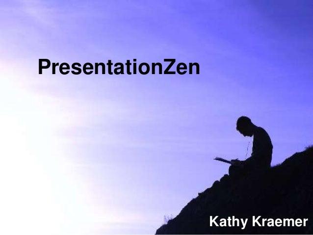PresentationZenPresentationZen             Kathy Kraemer                  Kathy Kraemer