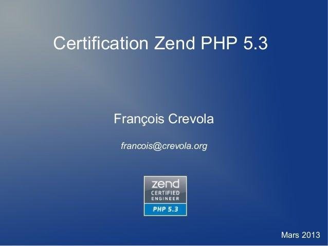 Certification Zend PHP 5.3 François Crevola francois@crevola.org Mars 2013
