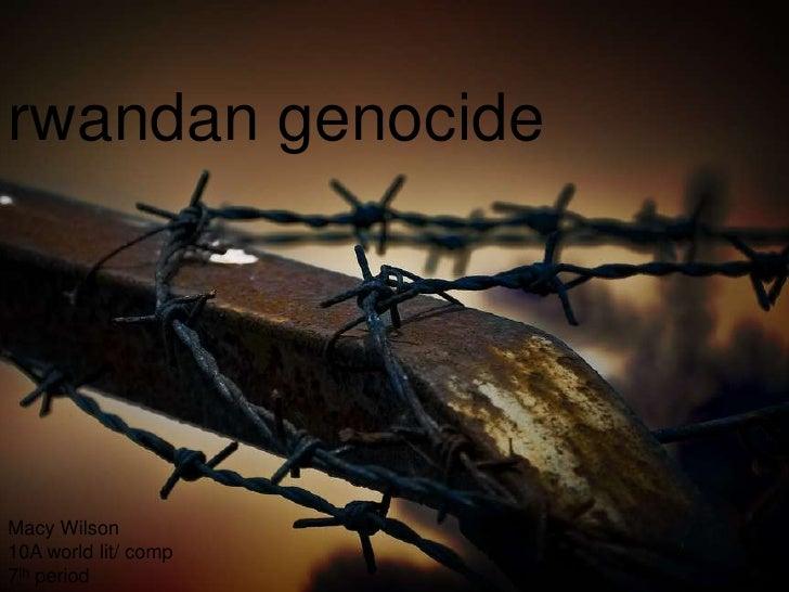 rwandan genocide<br />Macy Wilson<br />10A world lit/ comp<br />7th period <br />