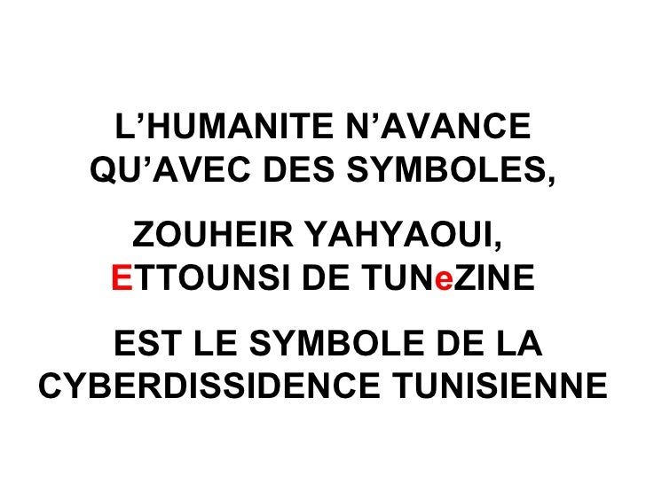 L'HUMANITE N'AVANCE QU'AVEC DES SYMBOLES, ZOUHEIR YAHYAOUI,  E TTOUNSI DE TUN e ZINE EST LE SYMBOLE DE LA CYBERDISSIDENCE ...