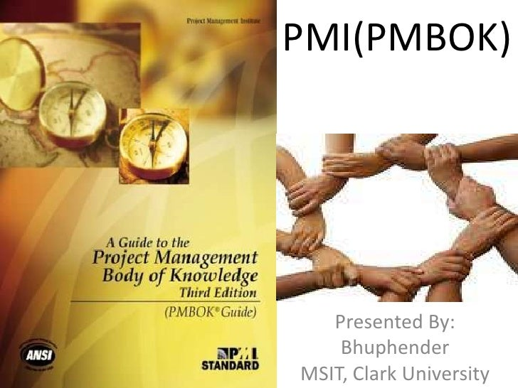 PMI(PMBOK)<br />Presented By:<br />Bhuphender<br />MSIT, Clark University<br />