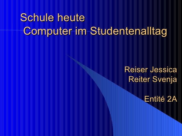 Schule heute   Computer im Studentenalltag Reiser Jessica Reiter Svenja Entité 2A