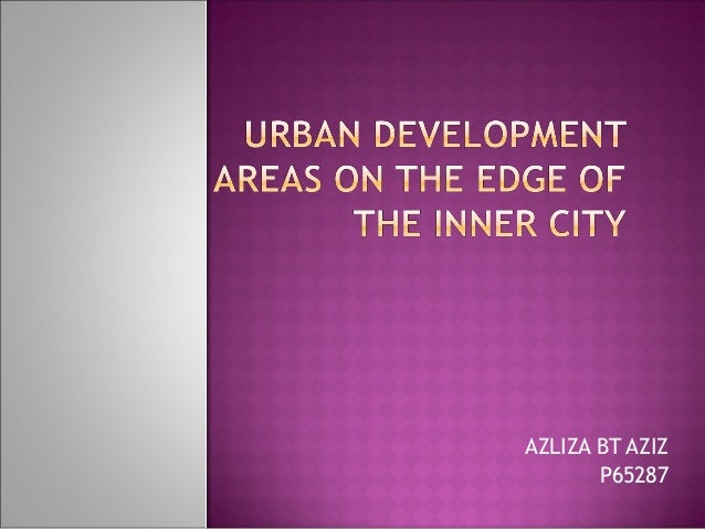 URBAN DEVELOPMENT AREAS ON THE EDGE OF THE INNER CITY