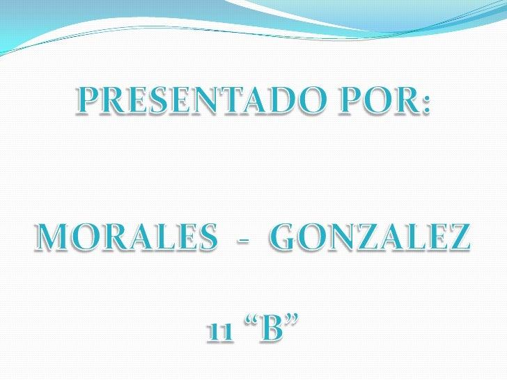 """PRESENTADO POR:<br />MORALES  -  GONZALEZ<br />11 """"B""""<br />"""