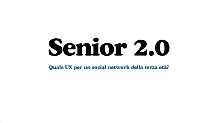 Senior 2.0 Quale UX per un social network della terza età?
