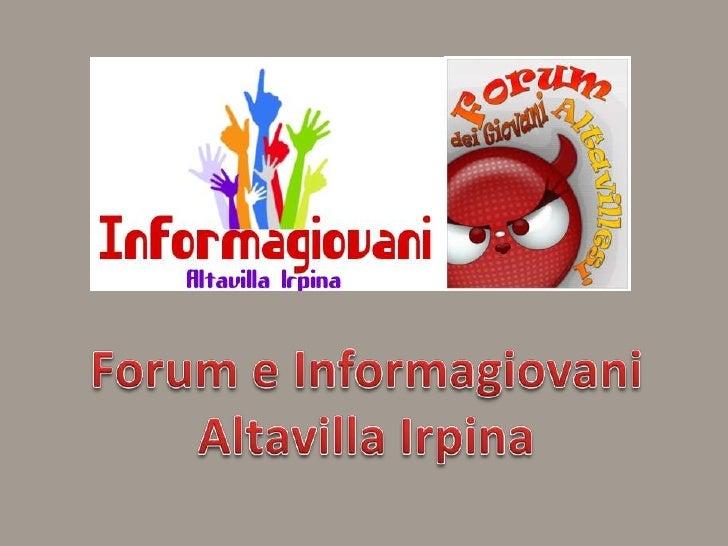 Forum e Informagiovani<br />AltavillaIrpina<br />