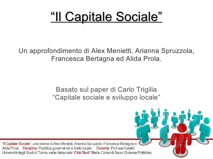 """"""" Il Capitale Sociale"""" Un approfondimento di Alex Menietti, Arianna Spruzzola, Francesca Bertagna ed Alida Prola. Basato s..."""