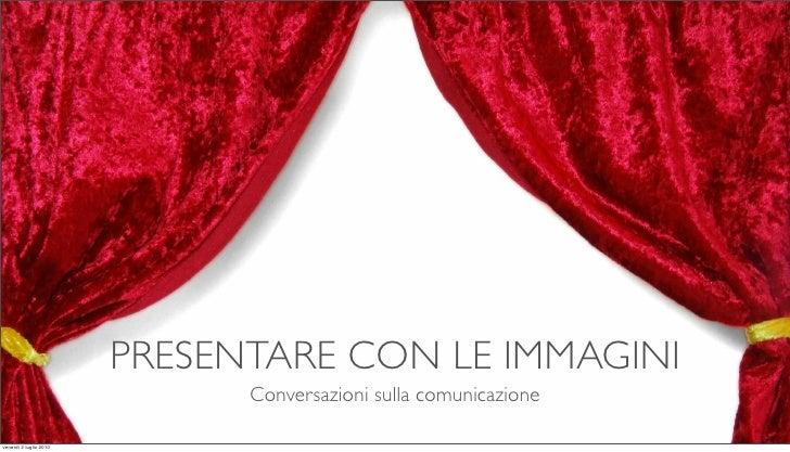 PRESENTARE CON LE IMMAGINI                               Conversazioni sulla comunicazione  venerdì 2 luglio 2010
