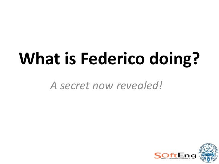 What is Federico doing?   A secret now revealed!