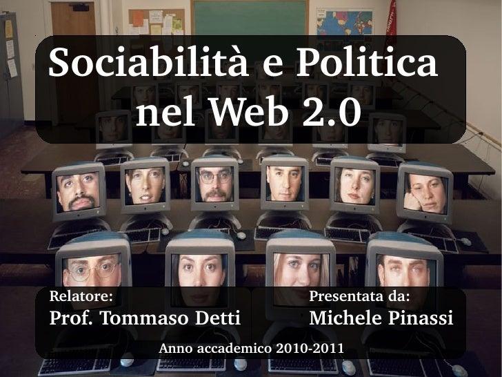 SociabilitàePolitica    nelWeb2.0Relatore:                       Presentatada:Prof.TommasoDetti             Michel...