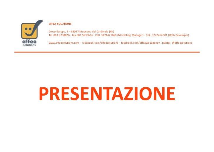 EFFEA SOLUTIONS Corso Europa, 3 – 83027 Mugnano del Cardinale (AV) Tel. 081 8238826 - Fax 081 5635626 - Cell. 3921471660 (...
