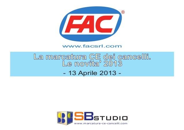 La marcatura CE dei cancelli.Le novita 2013- 13 Aprile 2013 -www.facsrl.comSBstudiowww.marcatura-ce-cancelli.com