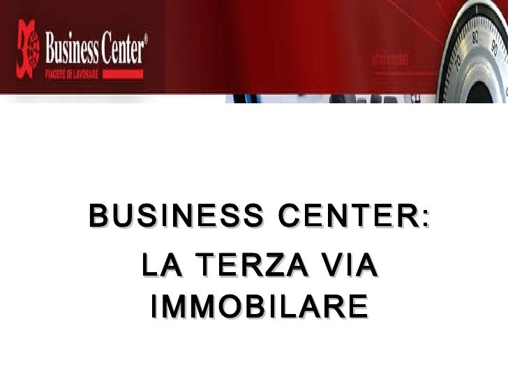 BUSINESS CENTER: LA TERZA VIA IMMOBILARE