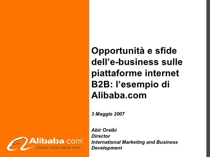 Opportunità e sfide dell'e-business sulle piattaforme internet B2B: l'esempio di Alibaba.com   3 Maggio 2007   Abir Oreibi...