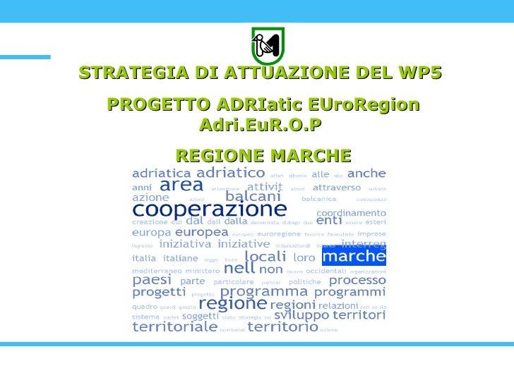 STRATEGIA DI ATTUAZIONE DEL WP5  PROGETTO ADRIatic EUroRegion Adri.EuR.O.P  REGIONE MARCHE