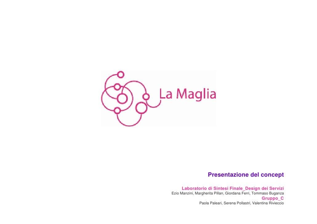 Presentazione del concept       Laboratorio di Sintesi Finale_Design dei Servizi Ezio Manzini, Margherita Pillan, Giordana...