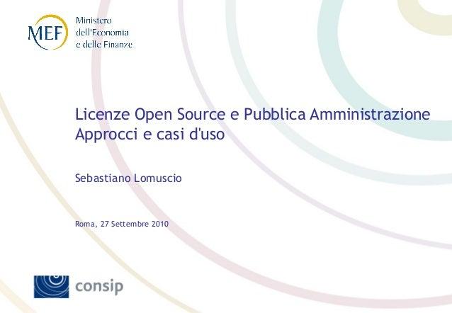 Licenze Open Source e Pubblica Amministrazione Approcci e casi d'uso Sebastiano Lomuscio Roma, 27 Settembre 2010