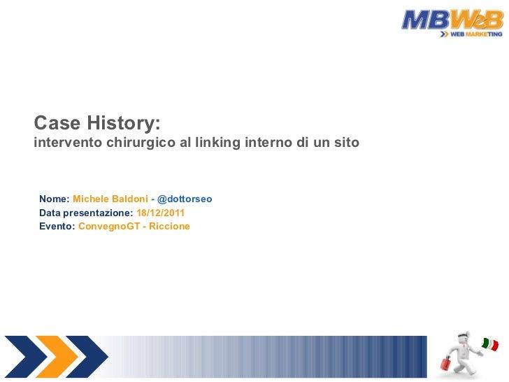 Case History: intervento chirurgico al linking interno di un sito Nome:  Michele Baldoni  -  @dottorseo Data presentazione...