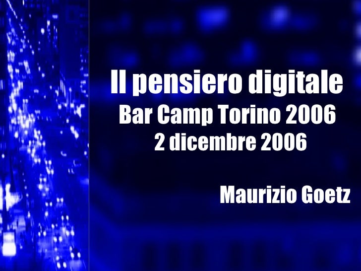 Il pensiero digitale Bar Camp Torino 2006 2 dicembre 2006 Maurizio Goetz