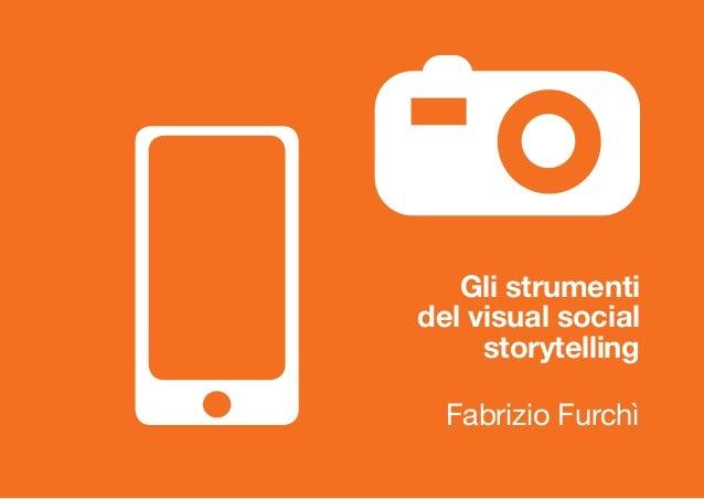 Gli strumenti del visual social storytelling Fabrizio Furchì