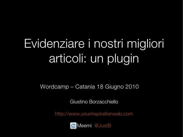 Evidenziare i nostri migliori     articoli: un plugin     Wordcamp – Catania 18 Giugno 2010               Giustino Borzacc...