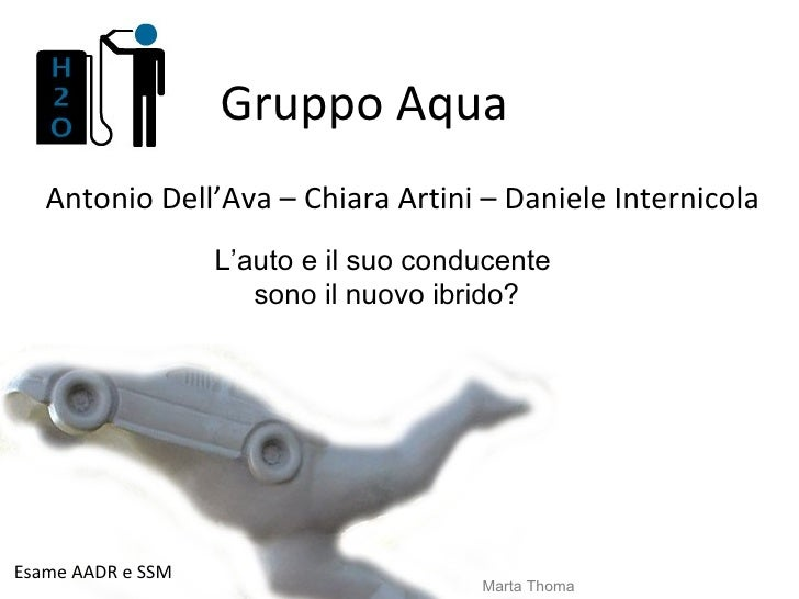 Antonio Dell'Ava – Chiara Artini – Daniele Internicola Gruppo Aqua Esame AADR e SSM Marta Thoma L'auto e il suo conducente...