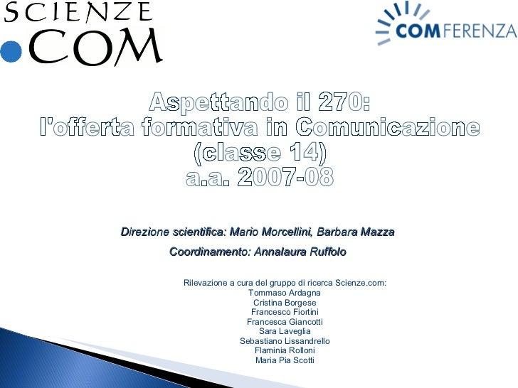 Aspettando il 270:  l'offerta formativa in Comunicazione (classe 14) a.a. 2007-08 Rilevazione a cura del gruppo di ricerca...