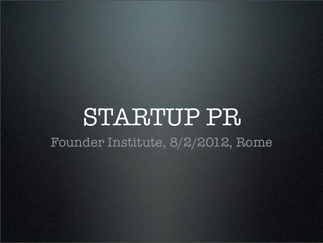 STARTUP PRFounder Institute, 8/2/2012, Rome