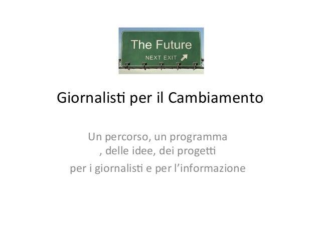 Giornalis) per il Cambiamento Un percorso, un programma , delle idee, dei proge7  per i gi...