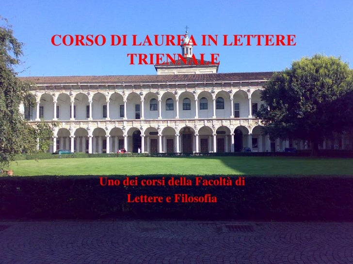 CORSO DI LAUREA IN LETTERE TRIENNALE<br />Uno dei corsi della Facoltà di <br />Lettere e Filosofia <br />
