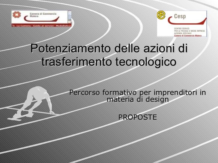 Potenziamento delle azioni di trasferimento tecnologico Percorso formativo per imprenditori in materia di design PROPOSTE